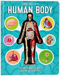 Inside Out Human Body: Explore the Worlds Most Amazing Machine!