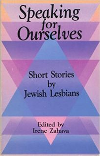 Speaking for Ourselves: Short Stories by Jewish Lesbians