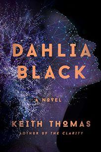 Sci-Fi/Fantasy/Horror Book Review: Dahlia Black by Keith Thomas. Atria/Leopoldo Co, $27 (288p) ISBN 978-1-5011-5671-7