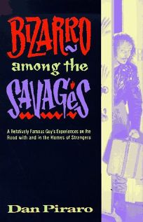 Bizarro Among the Savages: A Relatively Famous Guys Experiences on the Road and in the Homes of Strangers