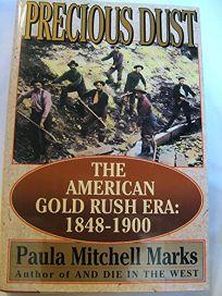 Precious Dust: The American Gold Rush Era