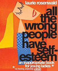 All the Wrong People Have Self-Esteem: An Inappropriate Book for Young Ladies or