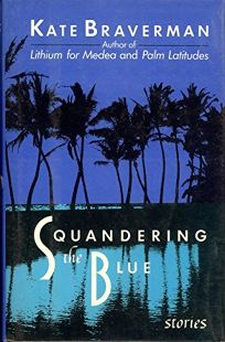 Squandering the Blue: Stories