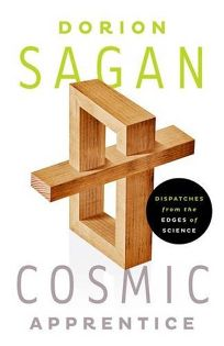 Cosmic Apprentice: Dispatches from the Edge of Science