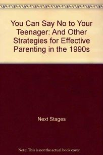 You Can Say No to Your Teenager: And Other Strategies for Effective Parenting in the 1990s