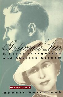 Intimate Lies: F. Scott Fitzgerald and Sheilah Graham: Her Sons Story