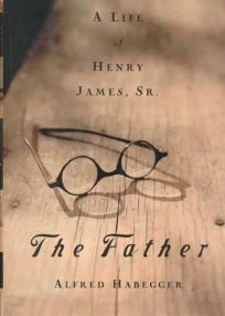 The Father: A Life of Henry James