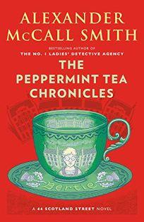 The Peppermint Tea Chronicles: A 44 Scotland Street Novel