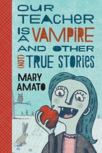 Our Teacher Is a Vampire and Other Not True Stories