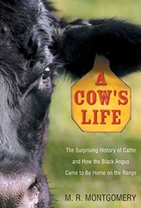 A COWS LIFE: The Surprising History of Cattle and How the Black Angus Came to Be Home on the Range