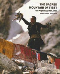 The Sacred Mountain of Tibet: On Pilgrimage to Kailas