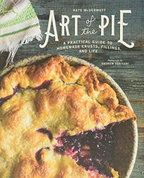 Art of the Pie: A Practical Guide to Homemade Crusts