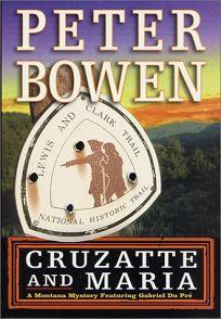 Cruzatte & Maria: A Montana Mystery Featuring Gabriel Du Pre