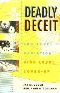 Deadly Deceit: Low-Level Radiation