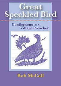 Great Speckled Bird: Confessions of a Village Preacher