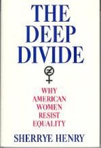 The Deep Divide: Why American Women Resist Equality