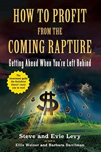 How to Profit from the Coming Rapture: Getting Ahead When Youre Left Behind
