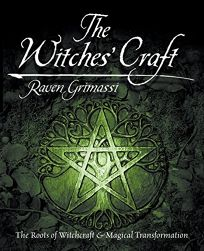 THE WITCHES CRAFT: The Roots of Witchcraft & Magical Transformation