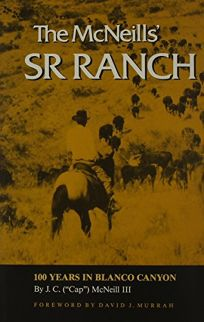 The McNeills Sr Ranch: 100 Years in Blanco Canyon