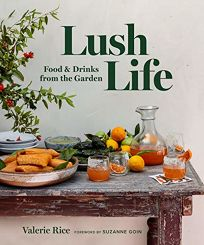 Lush Life: Food & Drinks from the Garden