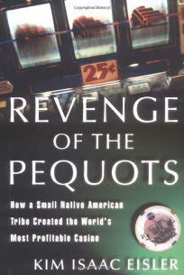 Revenge of the Pequots: How a Small Native-American Tribe Created the Worlds Most Profitable Casino
