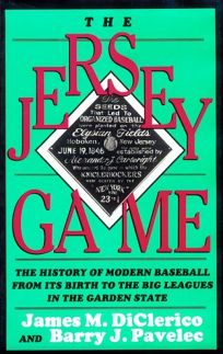 The Jersey Game: The History of Modern Baseball from Its Birth to the Big Leagues in the Garden State