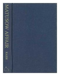 The Matusow Affair: Memoir of a National Scandal