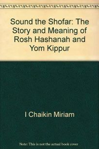 Sound the Shofar: The Story and Meaning of Rosh Hashanah and Yom Kippur