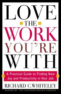 Love the Work Youre with: Find the Job You Always Wanted Without Leaving the One You Have