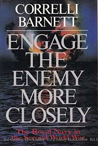 Engage the Enemy More Closely: The Royal Navy in the Second World War