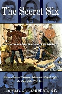 The Secret Six: The True Tale of the Men Who Conspired with John Brown