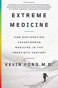 Extreme Medicine: How Exploration Transformed Medicine in the Twentieth Century