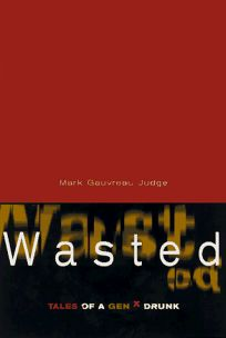 Wasted: Tales of a Gen X Drunk