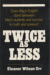 Twice as Less: Black English and the Performance of Black Students in Mathematics and Science
