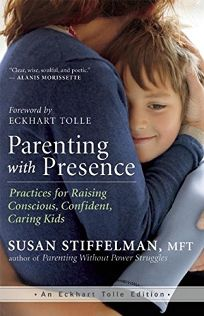Parenting with Presence: Practices for Raising Conscious