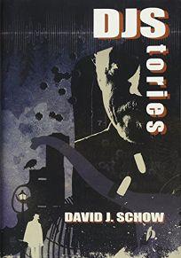 DJStories: The Best of David J. Schow