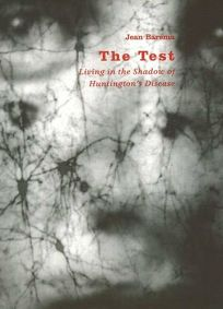 The Test: Living in the Shadow of Huntingtons Disease