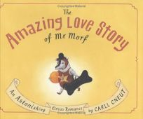 THE AMAZING LOVE STORY OF MR. MORF: An Astonishing Circus Romance