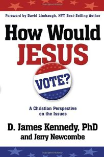 How Would Jesus Vote? A Christian Perspective on the Issues