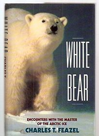 White Bear: Encounters with the Master of the Arctic Ice