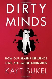 Dirty Minds: How Our Brains Influence Love