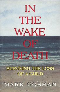 In the Wake of Death: Surviving the Loss of a Child