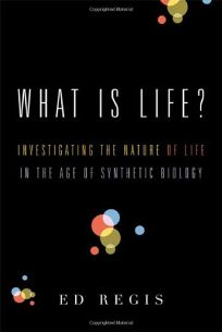 What Is Life? Investigating the Nature of Life in the Age of Synthetic Biology
