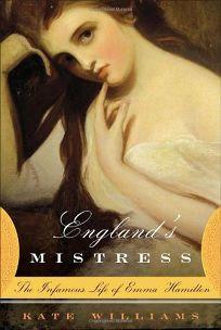 Englands Mistress: The Infamous Life of Emma Hamilton