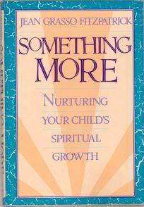 Something More: 2nurturing Your Childs Spiritual Growth