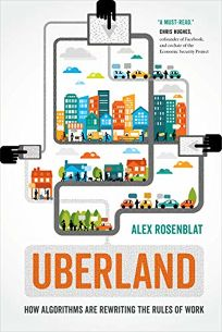 Uberland: How Algorithms Are Rewriting the Rules of Work