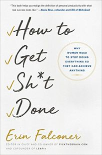 How to Get Sh*t Done: Why Women Need to Stop Doing Everything So That They Can Achieve Anything