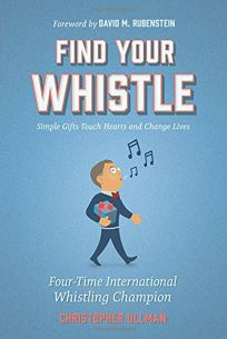Find Your Whistle: Simple Gifts Touch Hearts and Change Lives
