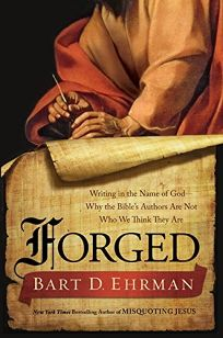 Forged: Writing in the Name of God—Why the Bibles Authors Are Not Who We Think They Are