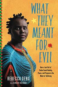 What They Meant for Evil: How a Lost Girl of Sudan Found Healing